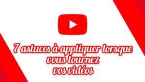 7 astuces à appliquer lorsque vous tournez vos vidéos